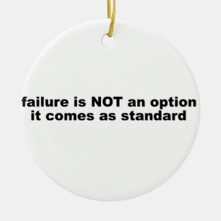 Failure is not an options, it comes as standard. round ceramic decoration