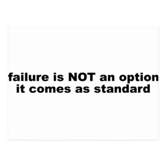 Failure is not an options, it comes as standard. postcard
