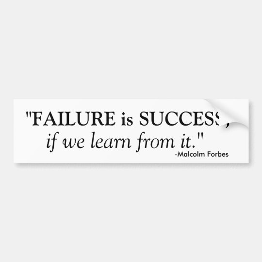 """""""FAILURE is SUCCESS, , -Malcolm Forbes , if we ... Bumper Sticker"""