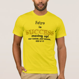 Failure is Success Moving Up Keep at It Humor T-Shirt