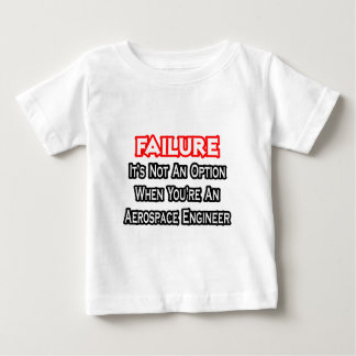 Failure...Not an Option...Aerospace Engineer Baby T-Shirt