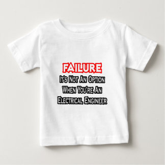 Failure...Not an Option...Electrical Engineer Baby T-Shirt