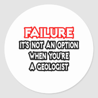 Failure...Not an Option...Geologist Classic Round Sticker