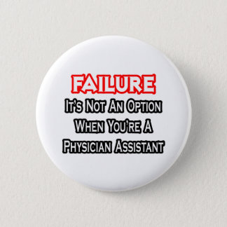 Failure...Not an Option...Physician Assistant Pinback Button