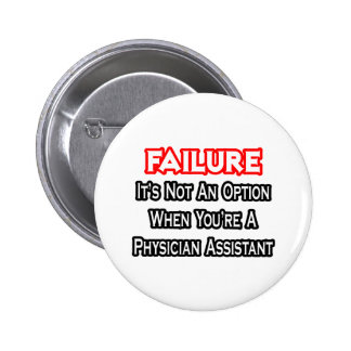 Failure...Not an Option...Physician Assistant Pinback Button