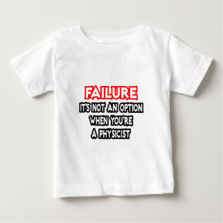 Failure...Not an Option...Physicist Baby T-Shirt