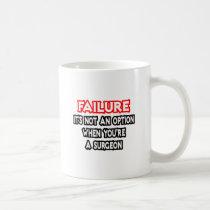 Failure...Not an Option...Surgeon Classic White Coffee Mug