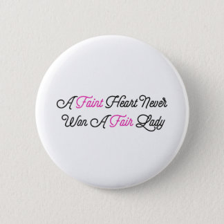 Faint Heart Never Won A Fair Lady Pinback Button