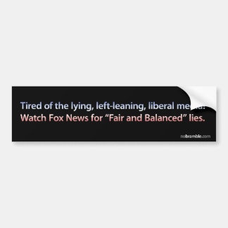 Fair and Balanced Lies Bumper Sticker