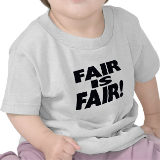 FAIR is FAIR! Tee Shirts