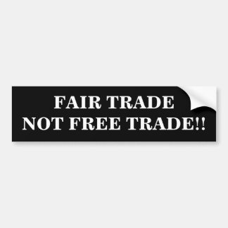 FAIR TRADE NOT FREE TRADE!! BUMPER STICKER