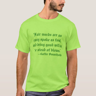 'Fair words are as easy spoke as foul, and brin... T-Shirt