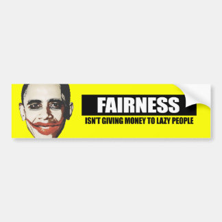 FAIRNESS - ISNT GIVING MONEY TO LAZY PEOPLE CAR BUMPER STICKER
