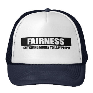 FAIRNESS - ISNT GIVING MONEY TO LAZY PEOPLE HAT