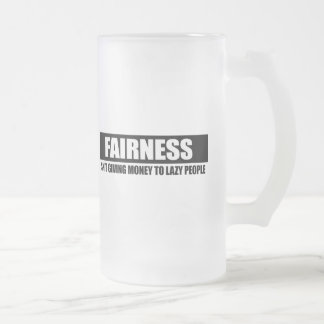 FAIRNESS - ISNT GIVING MONEY TO LAZY PEOPLE MUG