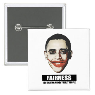 FAIRNESS - ISNT GIVING MONEY TO LAZY PEOPLE PINBACK BUTTON