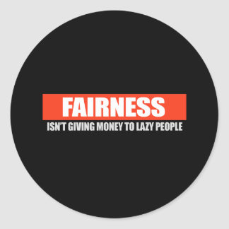FAIRNESS - ISNT GIVING MONEY TO LAZY PEOPLE T-shir Classic Round Sticker