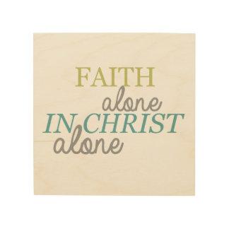 Faith Alone In Christ Alone Wood Wall Art Bible