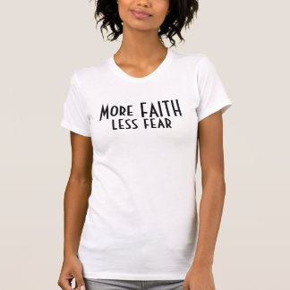 Faith and Fear Quote Saying T-Shirt