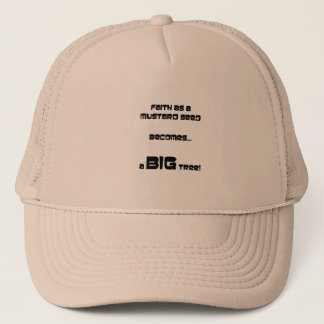FAITH AS A MUSTARD SEED BECOMES A BIG TREE! TRUCKER HAT