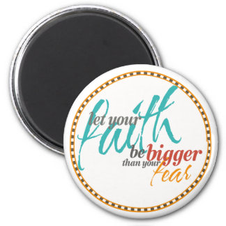 Faith Bigger than your Fear Quote Magnet