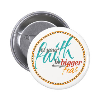 Faith Bigger than your Fear Quote Pinback Button