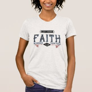 Faith Bigger Than Your Fear T-Shirt