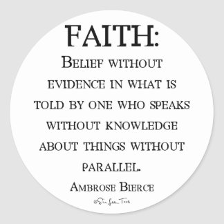 Faith by Ambrose Bierce Classic Round Sticker