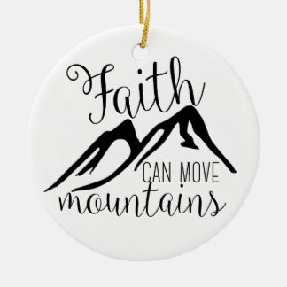 faith can move mountains ceramic ornament