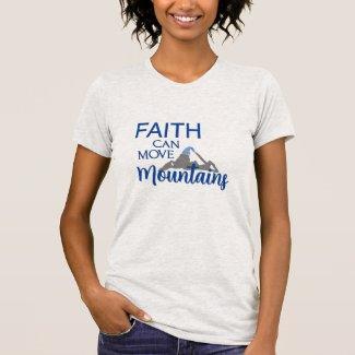 Faith Can Move Mountains T-Shirt