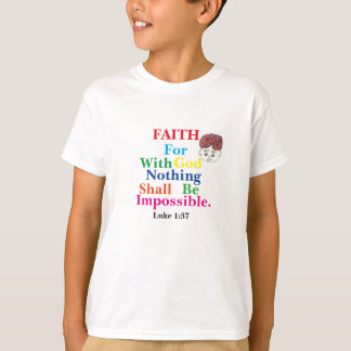 """""""FAITH FOR WITH GOD NOTHING IS IMPOSSIBLE"""" TEE"""