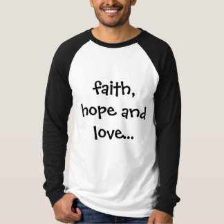 faith, hope and love...but the greatest of these i T-Shirt