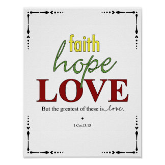 Faith - Hope - Love - 1 Cor. 13:13 Poster