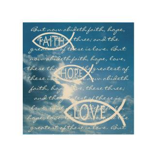 FAITH HOPE LOVE - 1 Corinthians 13; 13 Wood Print