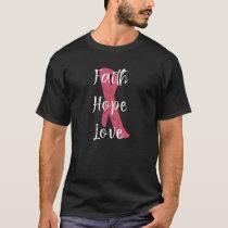 Faith Hope Love Breast Cancer Awareness Ribbon T-Shirt