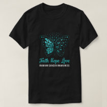 Faith Hope Love Teal Butterfly Ovarian Cancer Awar T-Shirt