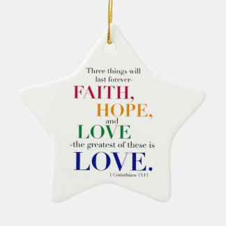 Faith, Hope, Love, the Greatest of these is Love. Ceramic Ornament