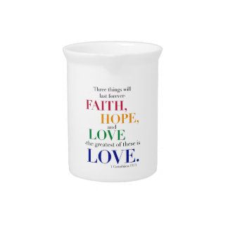 Faith, Hope, Love, the Greatest of these is Love. Pitcher