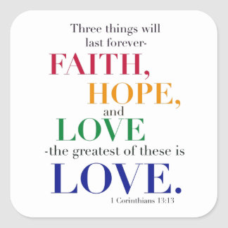 Faith, Hope, Love, the Greatest of these is Love. Square Sticker