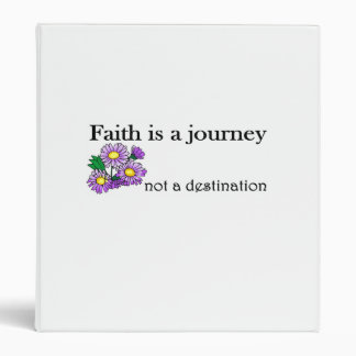 Faith is a journey not a destination 3 ring binder