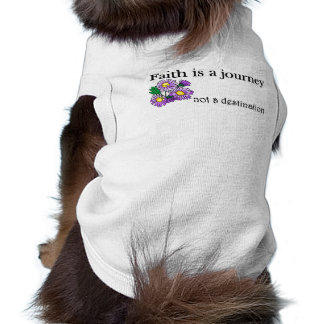 Faith is a journey not a destination doggie shirt