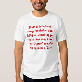 Faith is belief with strong conviction; firm be... tee shirt