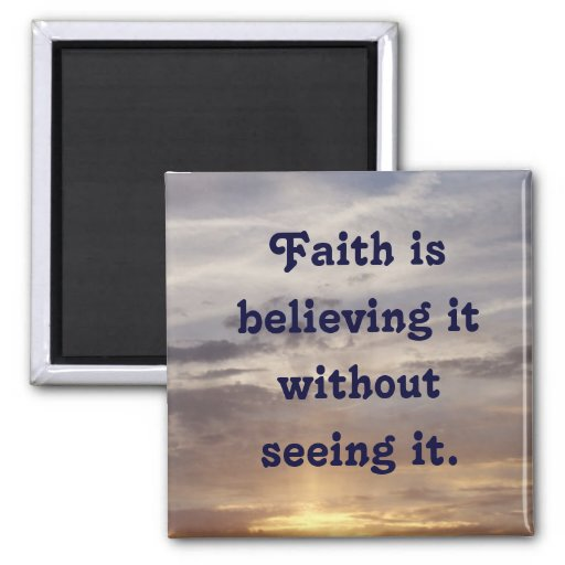 Faith Is Believing It Without Seeing Magnets Zazzle