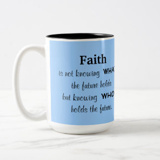 Faith is knowing who holds the future Two-Tone coffee mug