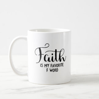 Faith Is My Favorite F Word Coffee Mug