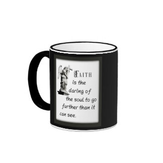 Faith is the daring of the soul to go further ringer coffee mug