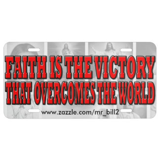 FAITH IS THE VICTORY THAT OVERCOMES THE WORLD LICENSE PLATE