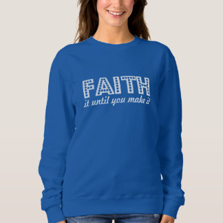 Faith It Until You Make It Inspirational Sweatshirt