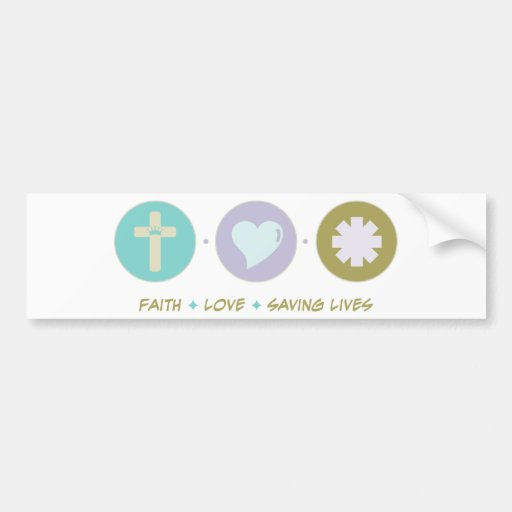 Faith Love Saving Lives Bumper Sticker
