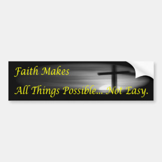 Faith Makes all things Possible Bumper Sticker